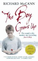 McCann, Richard - The Boy Grows Up: The inspirational story of his journey from broken boy to family man - 9780091908645 - KAK0010169