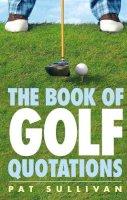 Sullivan, Pat - The Book of Golf Quotations - 9780091912048 - KOC0017710