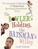 Tibballs, Geoff - The Bowler's Holding, the Batsman's Willey - 9780091918415 - KOC0012824