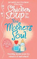 Jack Canfield, Mark Victor Hansen, Patty Aubery - Chicken Soup for the New Mother's Soul: Touching Stories About the Miracles of Motherhood - 9780091923501 - V9780091923501
