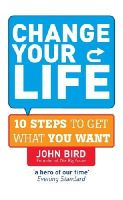 John Bird - Change Your Life: 10 steps to get what you want - 9780091923549 - KNW0014501