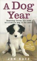 Katz, Jon - A Dog Year: Rescuing Devon, the Most Troublesome Dog in the World - 9780091925291 - KIN0007944