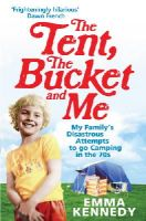 Kennedy, Emma - The Tent, the Bucket and Me: My Family's Disastrous Attempts to go Camping in the 70s - 9780091926793 - V9780091926793