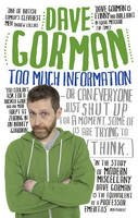 Gorman, Dave - Too Much Information: Or: Can Everyone Just Shut Up for a Moment, Some of Us Are Trying to Think - 9780091928506 - 9780091928506