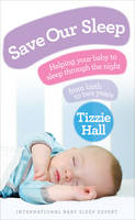 Hall, Tizzie - Save Our Sleep: Helping Your Baby to Sleep Through the Night from Birth to Two Years - 9780091929503 - 9780091929503
