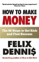 Felix Dennis - 88, the Narrow Road: A Brief Guide to the Getting of Money. Felix Dennis - 9780091935542 - V9780091935542