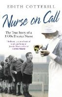 Cotterill, Edith - Nurse on Call: The True Story of a 1950s District Nurse - 9780091937560 - V9780091937560