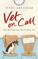 Marc Abraham - Vet on Call: My First Year as an Out-of-Hours Vet - 9780091937874 - V9780091937874