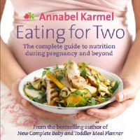 Annabel Karmel - Eating for Two: The Complete Guide to Nutrition During Pregnancy and Beyond [Hardcover] - 9780091938796 - V9780091938796