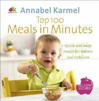 Annabel Karmel - Top 100 Meals in Minutes: All New Quick and Easy Meals for Babies and Toddlers - 9780091939007 - V9780091939007