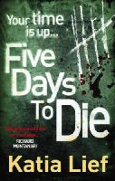 Lief, Katia - Five Days to Die - 9780091939229 - KTG0001992