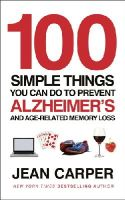 Jean Carper - 100 Simple Things You Can Do to Prevent Alzheimer's and Age-Related Memory Loss - 9780091939519 - V9780091939519