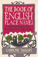Caroline Taggart - The Book of English Place Names: How Our Towns and Villages Got Their Names - 9780091940430 - V9780091940430