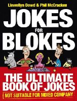 Llewellyn Dowd, Phil McCracken - Jokes for Blokes: The Ultimate Book of Jokes Not Suitable for Mixed Company - 9780091940447 - V9780091940447