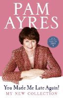 Ayres, Pam - You Made Me Late Again!: My New Collection - 9780091940478 - V9780091940478