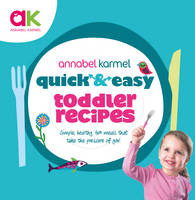 Annabel Karmel - Quick and Easy Toddler Recipes (Quick & Easy) - 9780091941529 - V9780091941529