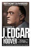 Summers, Anthony - Official and Confidential: The Secret Life of J Edgar Hoover - 9780091941772 - 9780091941772