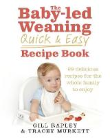 Rapley, Gill, Murkett, Tracey - The Baby-led Weaning Quick and Easy Recipe Book - 9780091947552 - V9780091947552