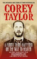 Taylor, Corey - A Funny Thing Happened On The Way To Heaven - 9780091949662 - V9780091949662