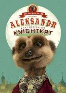 Orlov, Aleksandr - Aleksandr and the Mysterious Knightkat (Aleksandr the Meerkat) - 9780091950026 - KSG0020023