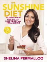 Permalloo, Shelina - The Sunshine Diet: Get Some Sunshine into Your Life, Lose Weight and Feel Amazing - Over 120 Delicious Recipes - 9780091951146 - V9780091951146