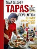 Allibhoy, Omar - Tapas Revolution: 120 Simple Classic Spanish Recipes - 9780091951252 - V9780091951252
