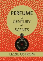 Ostrom, Lizzie - Perfume: A Century of Scents - 9780091954536 - V9780091954536