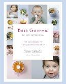 Jenny Carenco - Bébé Gourmet: My Baby Recipe Book - 100 easy recipes for raising adventurous eaters - 9780091954727 - V9780091954727