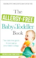Muquit, Charlotte, Fox, Dr. Adam - The Allergy-Free Baby and Toddler Book: The Parent-Friendly Guide to Coping with Food Allergies in Young Children - 9780091954871 - V9780091954871