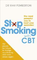 Pemberton, Dr Max - Stop Smoking with CBT: The most powerful way to beat your addiction - 9780091955120 - V9780091955120