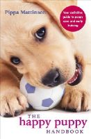 Pippa Mattinson - The Happy Puppy Handbook: Your Definitive Guide to Puppy Care and Early Training - 9780091957261 - 9780091957261