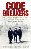 Wyllie, James, McKinley, Michael - Codebreakers: The Secret Intelligence Unit that Changed the Course of the First World War - 9780091957735 - V9780091957735