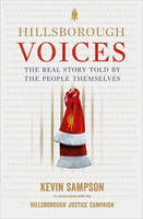 Sampson, Kevin - Hillsborough Voices: The Real Story Told by the People Themselves - 9780091958206 - V9780091958206