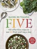 de Thample, Rachel - Five: 150 effortless ways to eat 5+ fruit and veg a day - 9780091959661 - 9780091959661