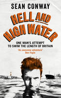 Conway, Sean - Hell and High Water: One Man's Attempt to Swim the Length of Britain - 9780091959746 - V9780091959746