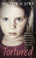 Spry, Victoria - Tortured: Abused and neglected by Britain's most sadistic mum. This is my story of survival. - 9780091960353 - V9780091960353