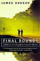 Dodson, James - Final Rounds: A Father, a Son, the Golf Journey of a Lifetime - 9780099235521 - KOC0014943