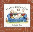 Babette Cole - Mummy Laid an Egg! - 9780099299110 - V9780099299110