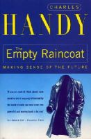 Handy, Charles - The Empty Raincoat:  Making Sense of the Future - 9780099301257 - KRF0014815