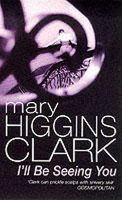Clark, Mary Higgins - I'll Be Seeing You - 9780099303718 - KSS0014469