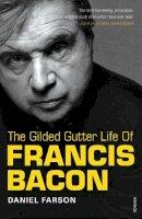 Farson, Daniel - The Gilded Gutter Life of Francis Bacon - 9780099307815 - V9780099307815