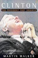 Walker, Martin - Clinton: The President They Deserve - 9780099360018 - KHN0001880