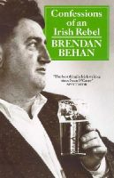 Behan, Brendan - Confessions of an Irish rebel / - 9780099365006 - 9780099365006