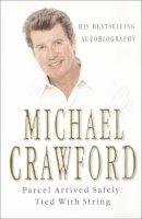 Crawford, Michael - Parcel Arrived Safely: Tied with String - 9780099406419 - KKD0002238