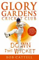 Cattell, Bob - Glory Gardens 7 - Down the Wicket - 9780099409038 - V9780099409038