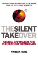 Hertz, Noreena - The Silent Takeover: Global Capitalism and the Death of Democracy - 9780099410591 - KKD0001667