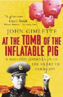 Gimlette, John - At the Tomb of the Inflatable Pig - 9780099416555 - V9780099416555