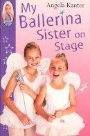 Kanter, Angela - My Ballerina Sister On Stage (Red Fox Ballet Books) - 9780099417033 - KRF0009284