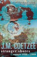 Coetzee, J.M. - Stranger Shores : Literary Essays, 1986-1999 - 9780099422624 - KKD0002376