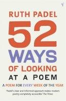 Padel, Ruth - 52 Ways of Looking at a Poem - 9780099429159 - V9780099429159